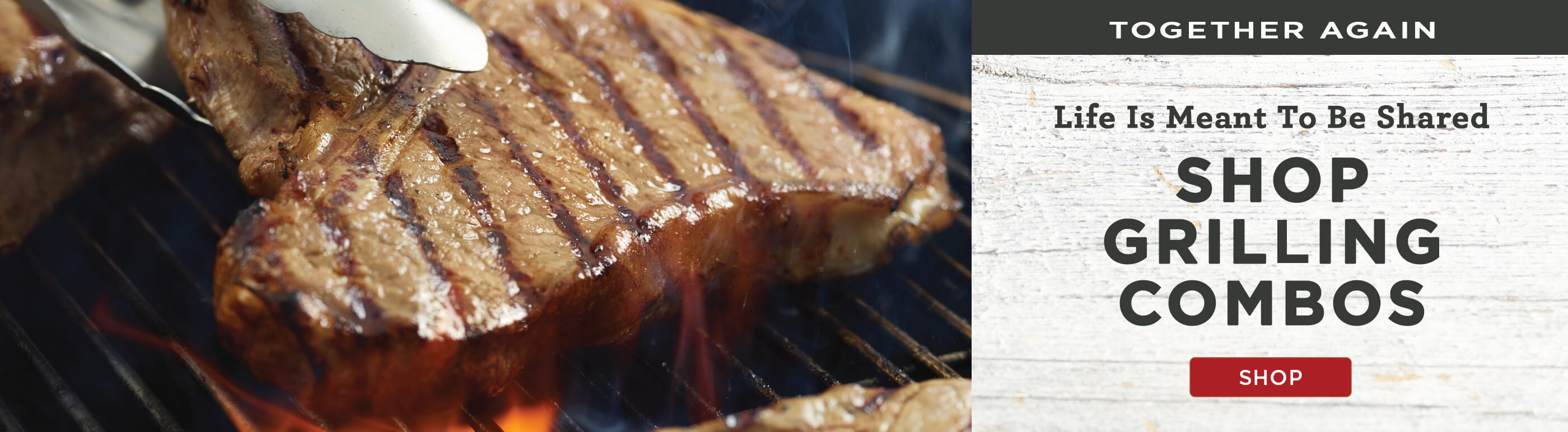 Life is meant to be shared. Shop grilling combos.