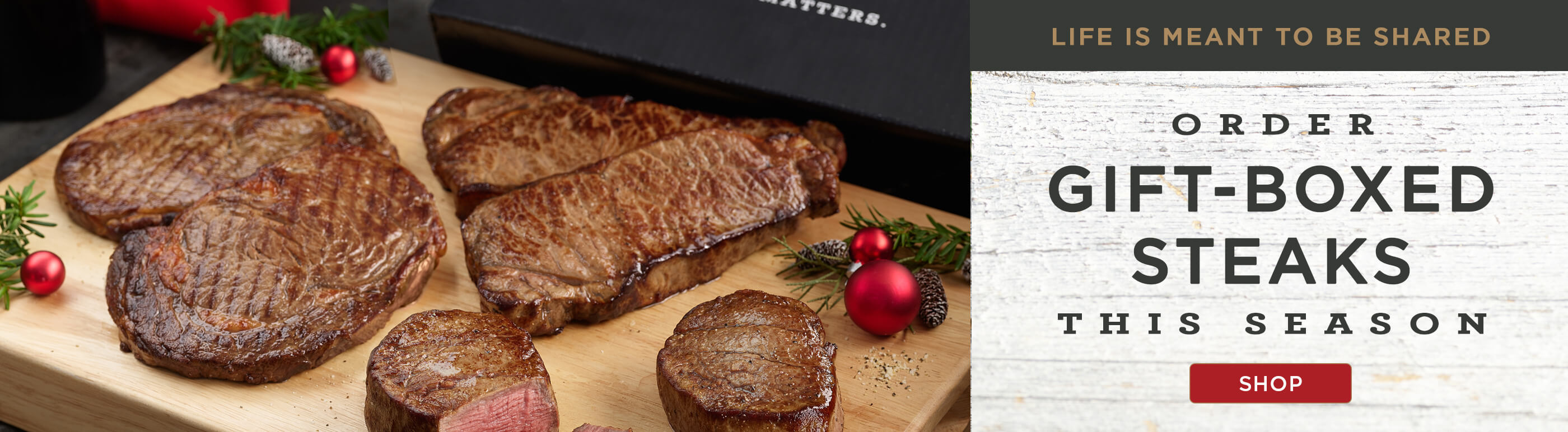 Life is meant to be shared. Order gift boxed steaks this season.